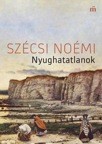 Szécsi Noémi: Nyughatatlanok